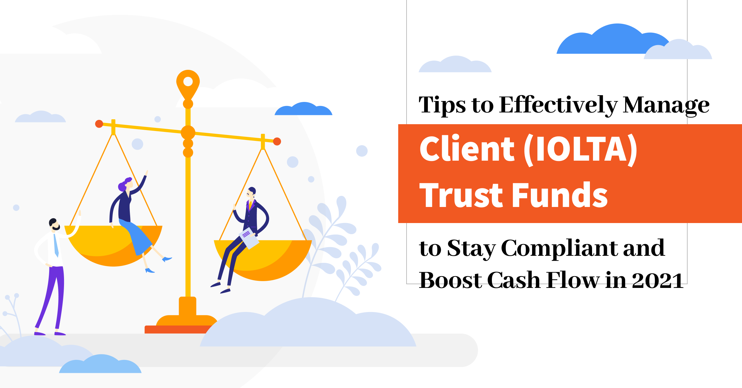 Tips to Effectively Manage Client Trust Funds (IOLTA) to Stay Compliant and Boost Cash Flow in 2021