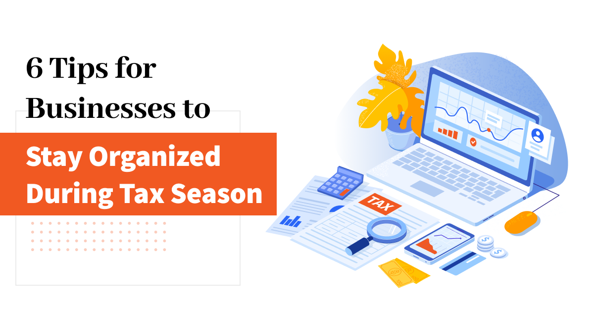 6 Tips for Businesses to Stay Organized For Tax Season