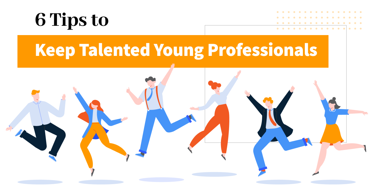 6 Tips to Keep Talented Young Professionals