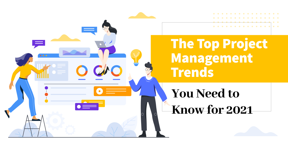 Top Project Management Trends You Need to Know for 2021