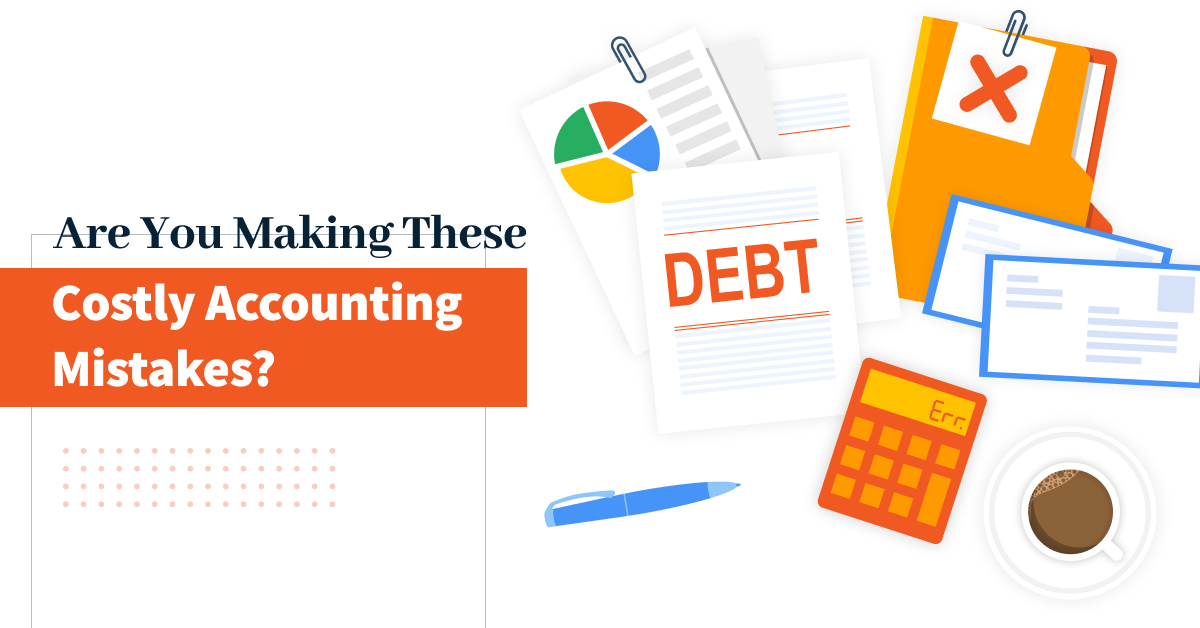 Are You Making These Costly Accounting Mistakes?