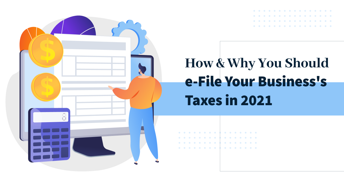 How & Why You Should eFile Your Business's Taxes This Year