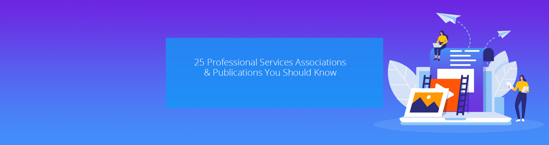 25 Professional Services Associations & Publications You Should Know